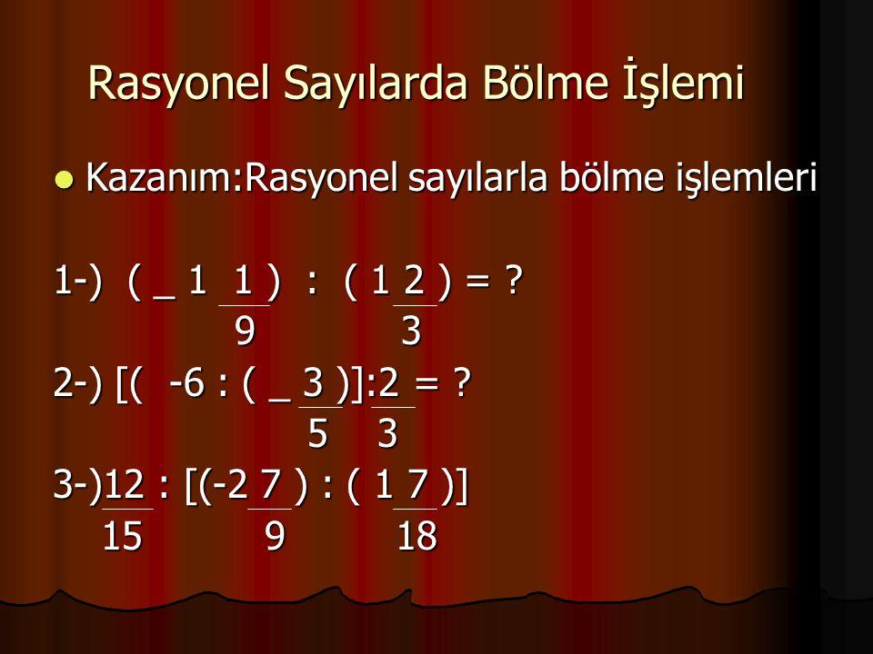 Rasyonel Sayılarda Bölme İşlemi Kazanım:Rasyonel sayılarla bölme işlemleri Kazanım:Rasyonel sayılarla bölme işlemleri 1-) ( _ 1 1 ) : ( 1 2 ) = ? 9 3