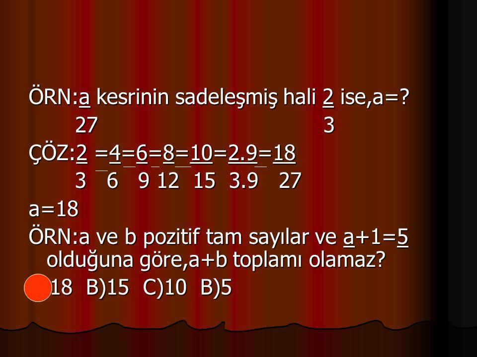 5=a+1 a=3'dir.a tamsayısı 3ün b tam 2 b 2 sayısı 2nin katıdır.Yani a+b 5'in katı olmalıdır.