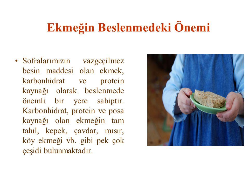 Ekmeğin Beslenmedeki Önemi Sofralarımızın vazgeçilmez besin maddesi olan ekmek, karbonhidrat ve protein kaynağı olarak beslenmede önemli bir yere sahi
