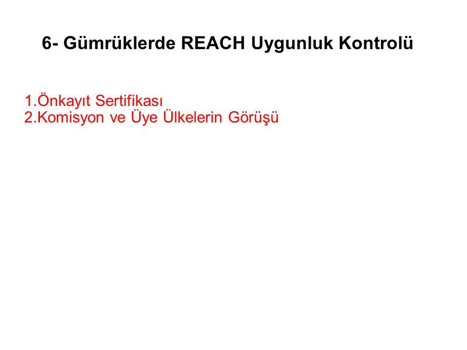 6- Gümrüklerde REACH Uygunluk Kontrolü 1.Önkayıt Sertifikası 2.Komisyon ve Üye Ülkelerin Görüşü