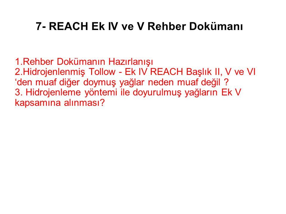 7- REACH Ek IV ve V Rehber Dokümanı 1.Rehber Dokümanın Hazırlanışı 2.Hidrojenlenmiş Tollow - Ek IV REACH Başlık II, V ve VI 'den muaf diğer doymuş yağlar neden muaf değil .