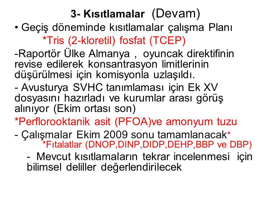 3- Kısıtlamalar (Devam) Geçiş döneminde kısıtlamalar çalışma Planı *Tris (2-kloretil) fosfat (TCEP) -Raportör Ülke Almanya, oyuncak direktifinin revise edilerek konsantrasyon limitlerinin düşürülmesi için komisyonla uzlaşıldı.