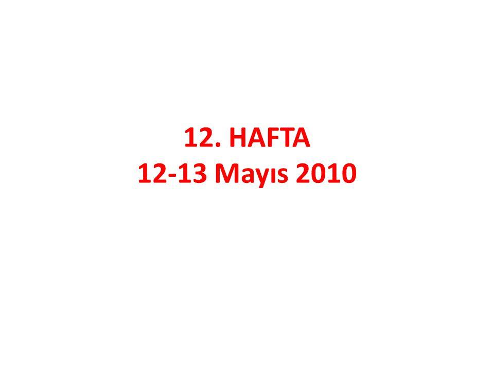 12. HAFTA 12-13 Mayıs 2010