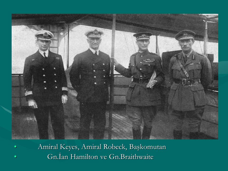 Amiral Keyes, Amiral Robeck, Başkomutan Amiral Keyes, Amiral Robeck, Başkomutan Gn.İan Hamilton ve Gn.Braithwaite Gn.İan Hamilton ve Gn.Braithwaite