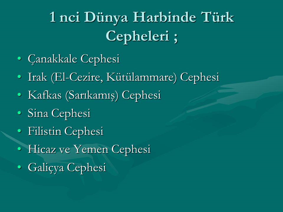 1 nci Dünya Harbinde Türk Cepheleri ; Çanakkale CephesiÇanakkale Cephesi Irak (El-Cezire, Kütülammare) CephesiIrak (El-Cezire, Kütülammare) Cephesi Ka