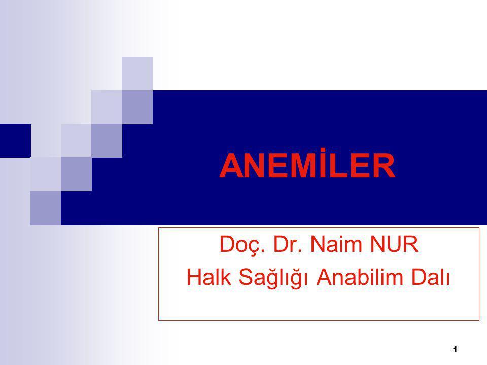 1 ANEMİLER Doç. Dr. Naim NUR Halk Sağlığı Anabilim Dalı