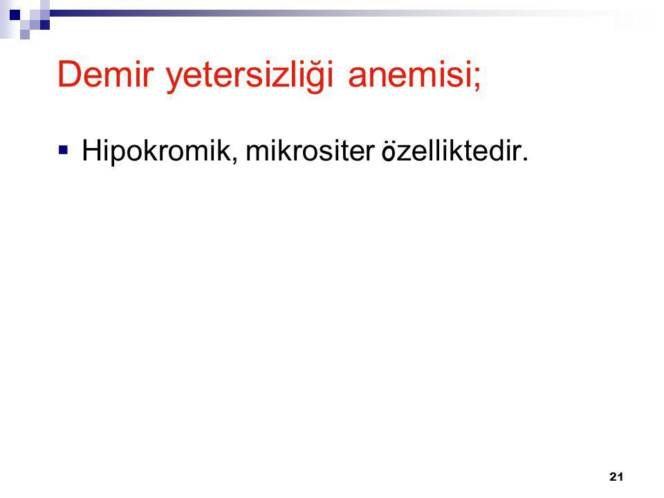 21 Demir yetersizliği anemisi;  Hipokromik, mikrositer ö zelliktedir.