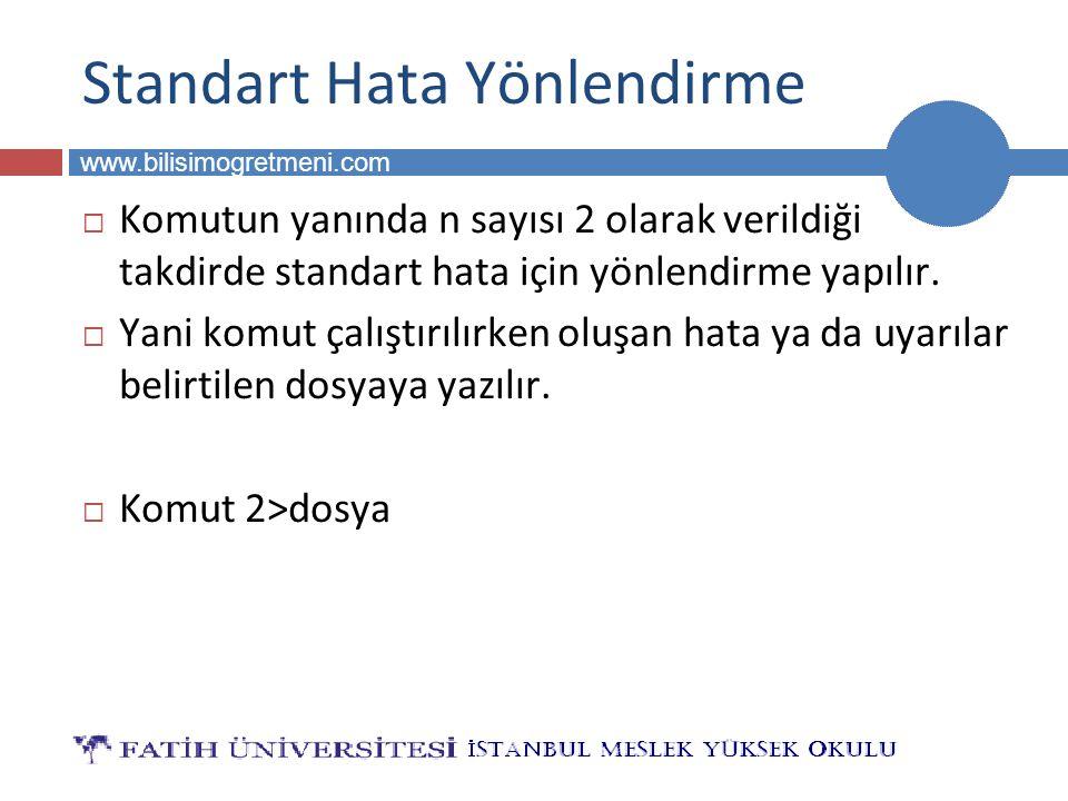 BİLG 223 www.bilisimogretmeni.com Standart Hata Yönlendirme  Komutun yanında n sayısı 2 olarak verildiği takdirde standart hata için yönlendirme yapı