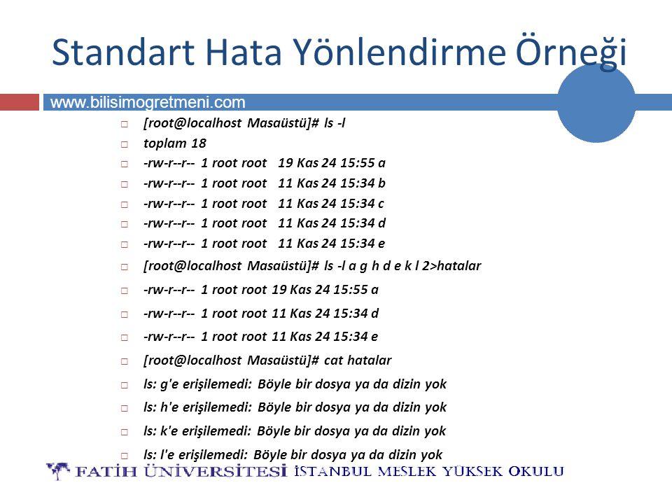 BİLG 223 www.bilisimogretmeni.com Standart Hata Yönlendirme Örneği  [root@localhost Masaüstü]# ls -l  toplam 18  -rw-r--r-- 1 root root 19 Kas 24 1