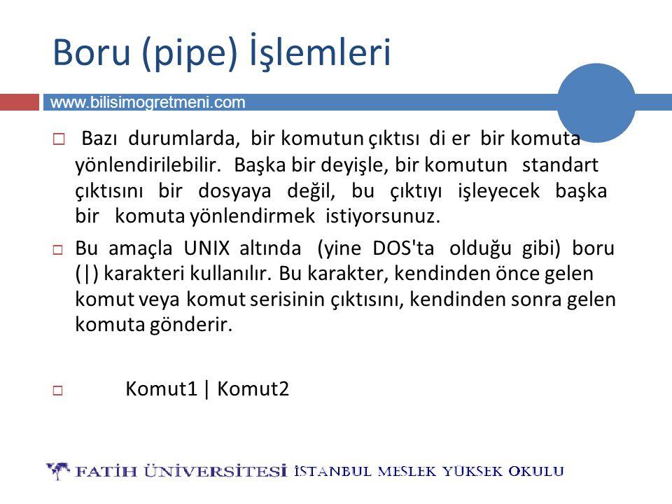 BİLG 223 www.bilisimogretmeni.com Boru (pipe) İşlemleri  Bazı durumlarda, bir komutun çıktısı di er bir komuta yönlendirilebilir. Başka bir deyişle,