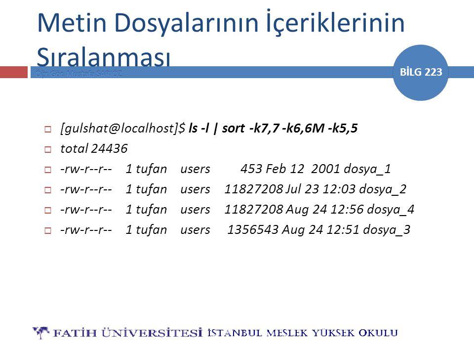 BİLG 223  [gulshat@localhost]$ ls -l   sort -k7,7 -k6,6M -k5,5  total 24436  -rw-r--r-- 1 tufan users 453 Feb 12 2001 dosya_1  -rw-r--r-- 1 tufan