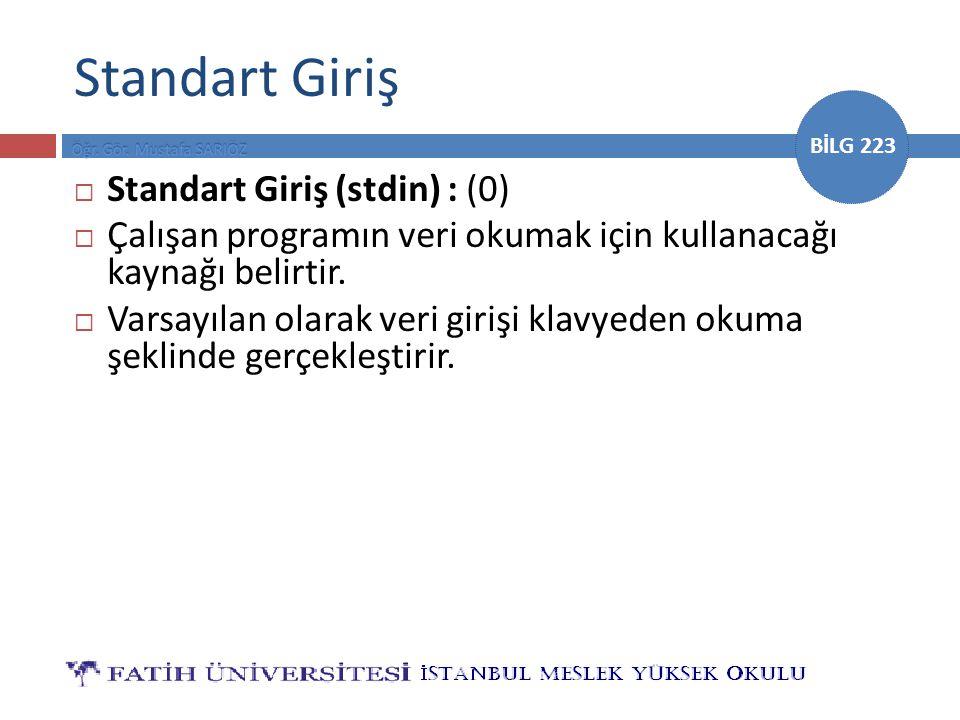 BİLG 223 Standart Giriş  Standart Giriş (stdin) : (0)  Çalışan programın veri okumak için kullanacağı kaynağı belirtir.  Varsayılan olarak veri gir
