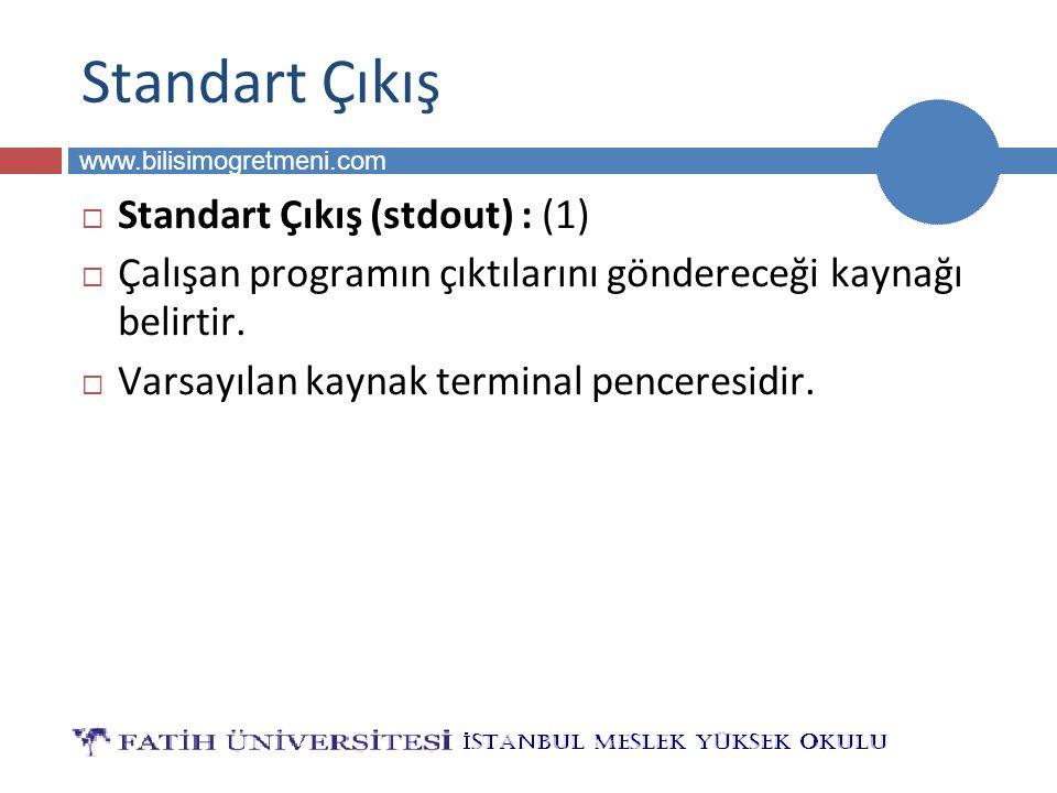 BİLG 223 www.bilisimogretmeni.com Standart Çıkış  Standart Çıkış (stdout) : (1)  Çalışan programın çıktılarını göndereceği kaynağı belirtir.  Varsa