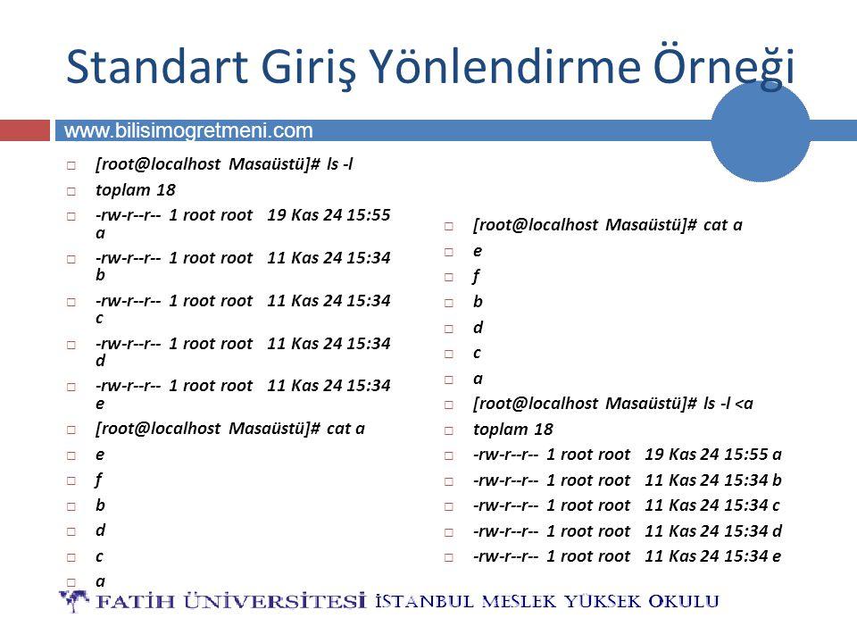 BİLG 223 www.bilisimogretmeni.com Standart Giriş Yönlendirme Örneği  [root@localhost Masaüstü]# ls -l  toplam 18  -rw-r--r-- 1 root root 19 Kas 24