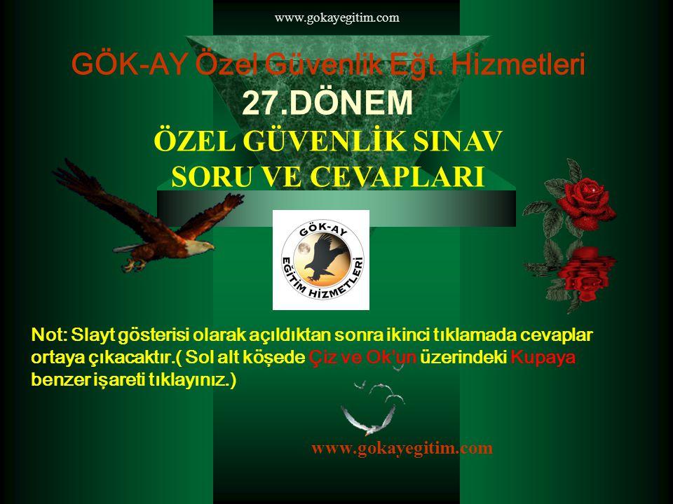 www.gokayegitim.com GÖK-AY Özel Güvenlik Eğt.