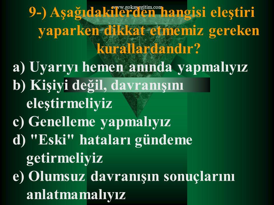 www.gokayegitim.com 9-) Aşağıdakilerden hangisi eleştiri yaparken dikkat etmemiz gereken kurallardandır.