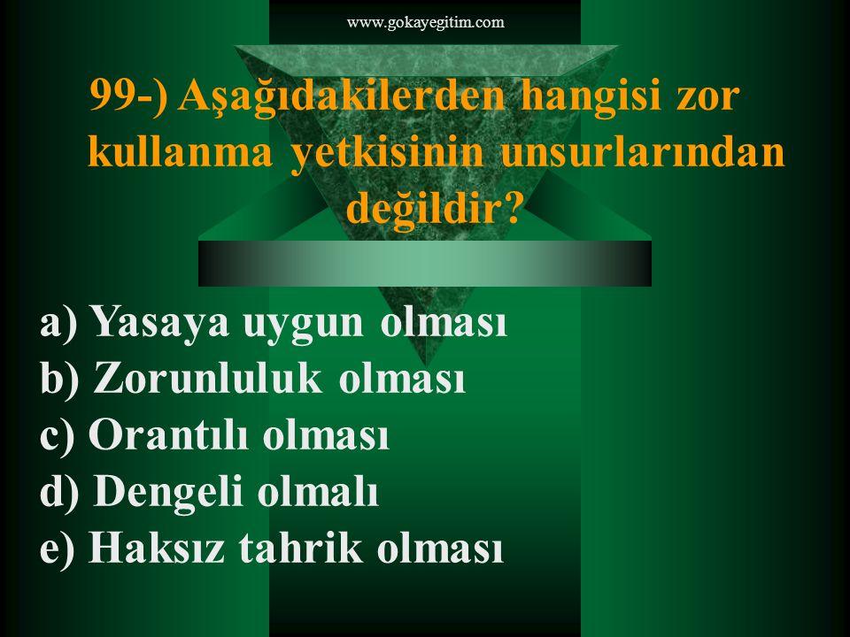 www.gokayegitim.com 99-) Aşağıdakilerden hangisi zor kullanma yetkisinin unsurlarından değildir.