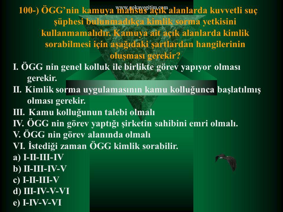 www.gokayegitim.com 100-) ÖGG'nin kamuya mahsus açık alanlarda kuvvetli suç şüphesi bulunmadıkça kimlik sorma yetkisini kullanmamalıdır.