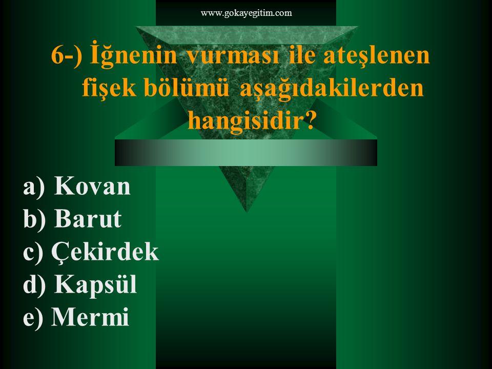 www.gokayegitim.com 6-) İğnenin vurması ile ateşlenen fişek bölümü aşağıdakilerden hangisidir.