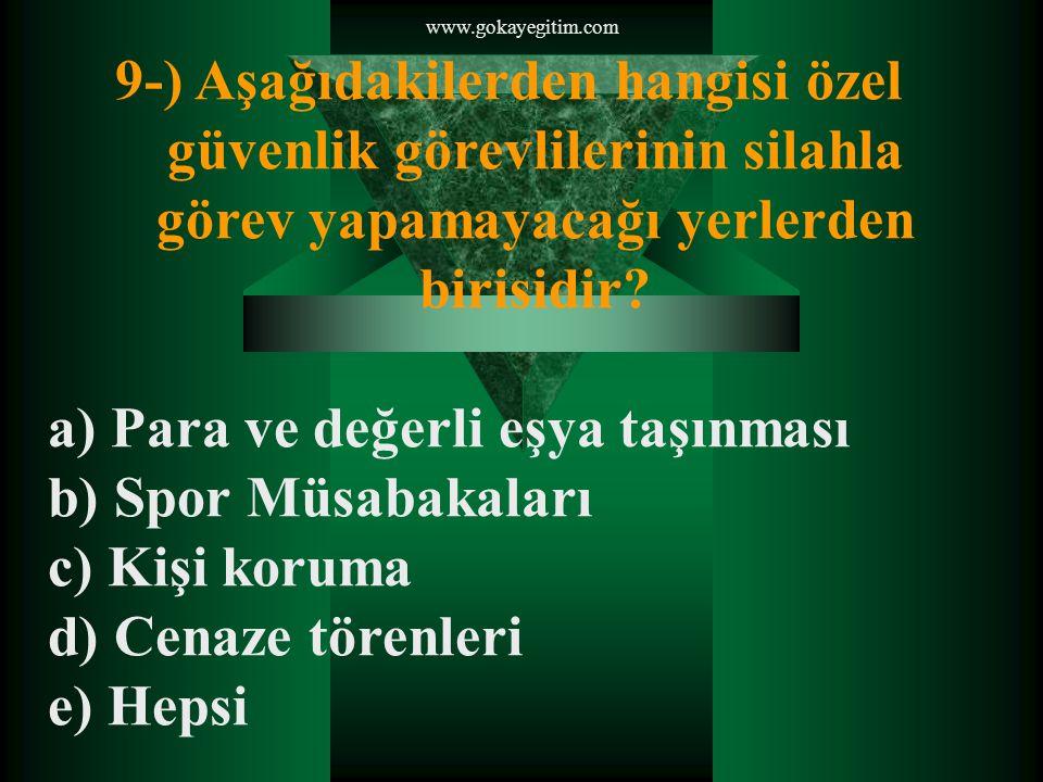 www.gokayegitim.com 9-) Aşağıdakilerden hangisi özel güvenlik görevlilerinin silahla görev yapamayacağı yerlerden birisidir.