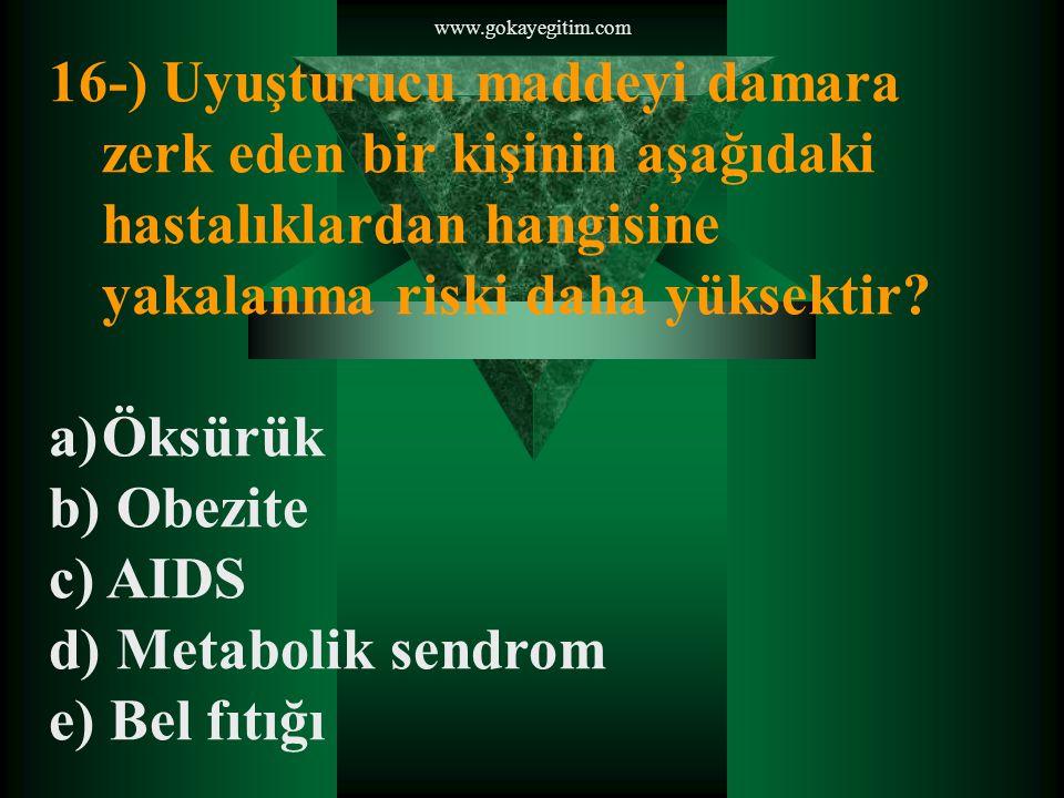 www.gokayegitim.com 16-) Uyuşturucu maddeyi damara zerk eden bir kişinin aşağıdaki hastalıklardan hangisine yakalanma riski daha yüksektir.