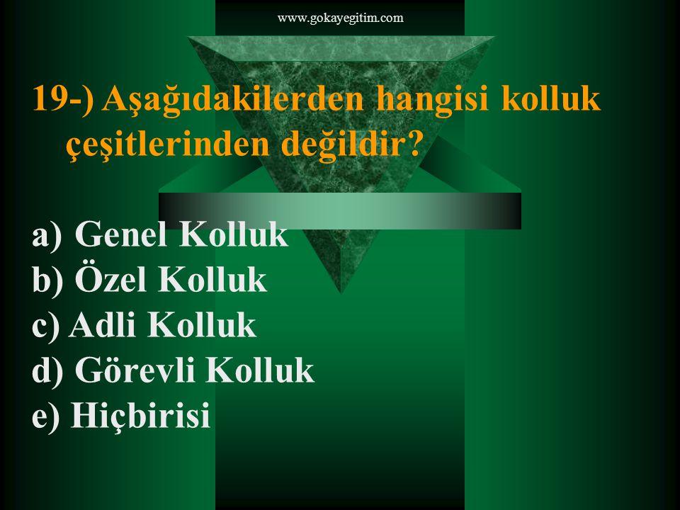 www.gokayegitim.com 19-) Aşağıdakilerden hangisi kolluk çeşitlerinden değildir.