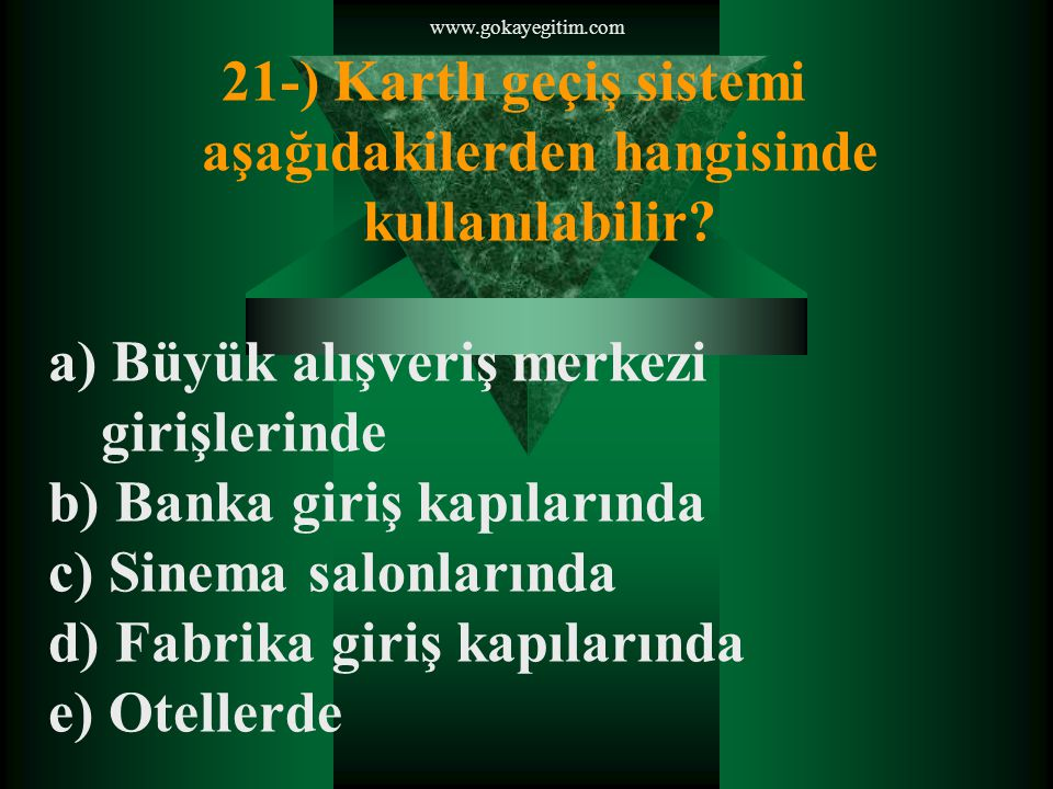 www.gokayegitim.com 21-) Kartlı geçiş sistemi aşağıdakilerden hangisinde kullanılabilir.