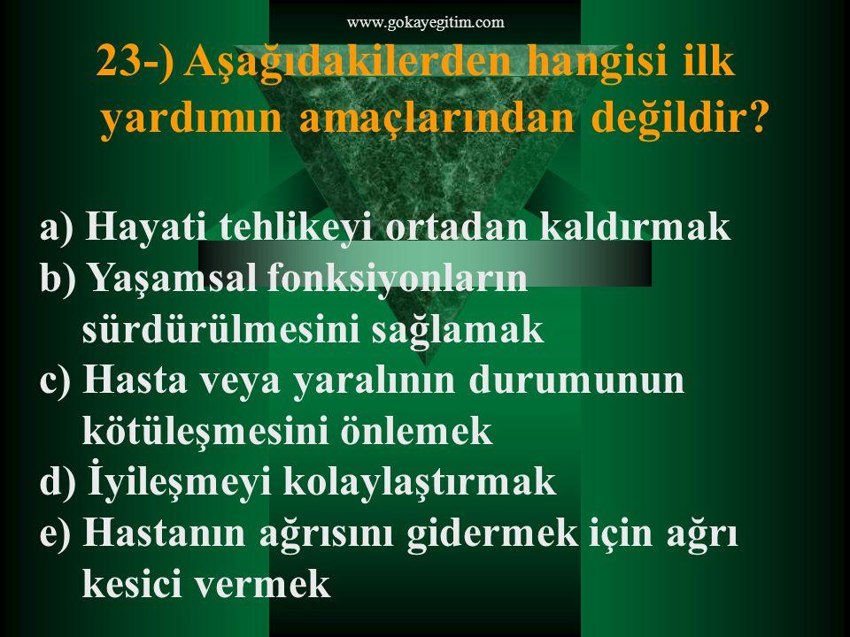 www.gokayegitim.com 23-) Aşağıdakilerden hangisi ilk yardımın amaçlarından değildir.