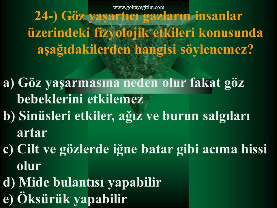 www.gokayegitim.com 24-) Göz yaşartıcı gazların insanlar üzerindeki fizyolojik etkileri konusunda aşağıdakilerden hangisi söylenemez.