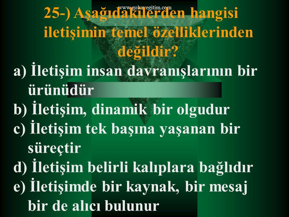 www.gokayegitim.com 25-) Aşağıdakilerden hangisi iletişimin temel özelliklerinden değildir.