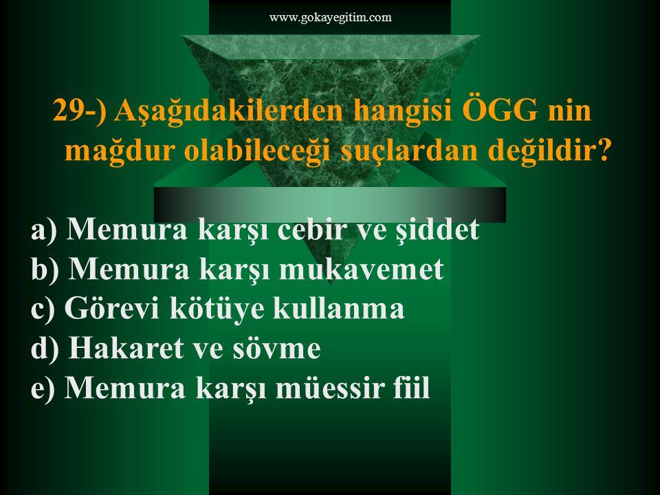 www.gokayegitim.com 29-) Aşağıdakilerden hangisi ÖGG nin mağdur olabileceği suçlardan değildir.