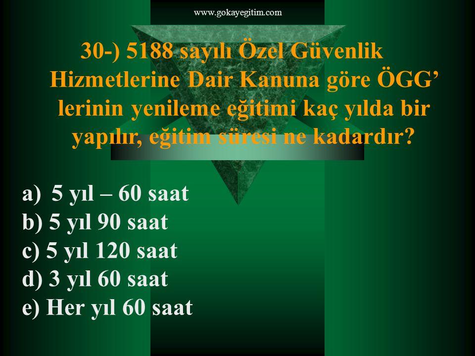 www.gokayegitim.com 30-) 5188 sayılı Özel Güvenlik Hizmetlerine Dair Kanuna göre ÖGG' lerinin yenileme eğitimi kaç yılda bir yapılır, eğitim süresi ne kadardır.