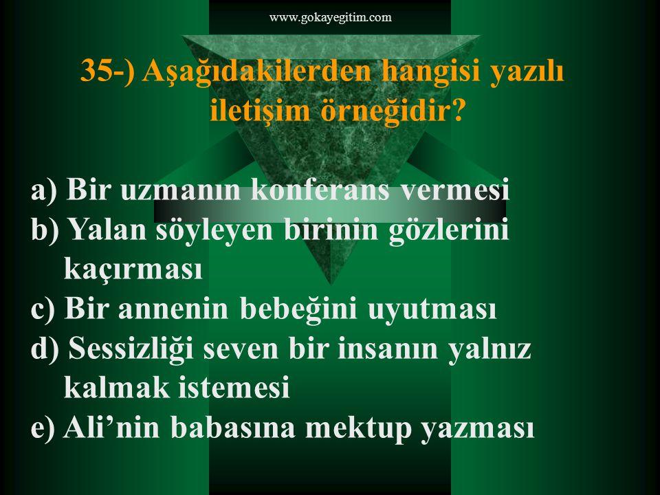 www.gokayegitim.com 35-) Aşağıdakilerden hangisi yazılı iletişim örneğidir.