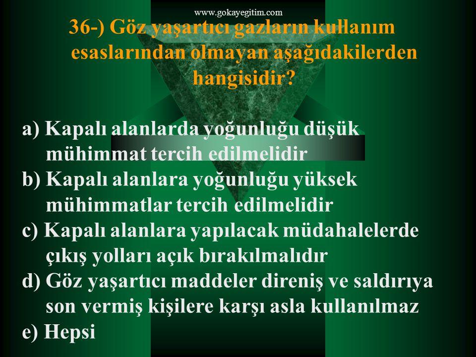 www.gokayegitim.com 36-) Göz yaşartıcı gazların kullanım esaslarından olmayan aşağıdakilerden hangisidir.