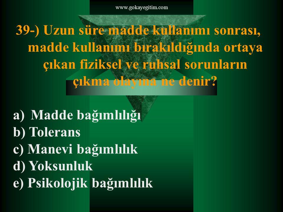 www.gokayegitim.com 39-) Uzun süre madde kullanımı sonrası, madde kullanımı bırakıldığında ortaya çıkan fiziksel ve ruhsal sorunların çıkma olayına ne denir.