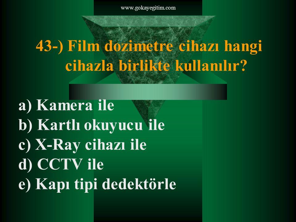 www.gokayegitim.com 43-) Film dozimetre cihazı hangi cihazla birlikte kullanılır.