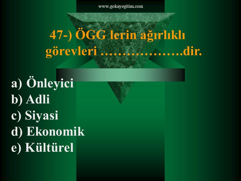 www.gokayegitim.com 47-) ÖGG lerin ağırlıklı görevleri ……………….dir.