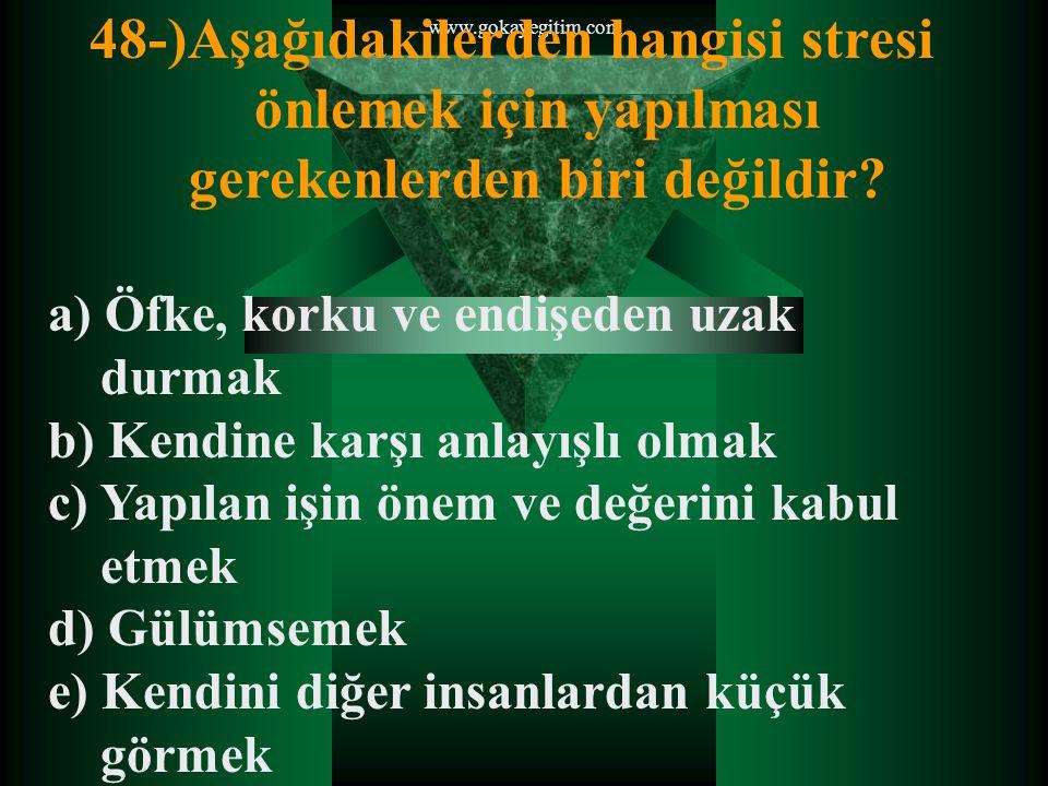 www.gokayegitim.com 48-)Aşağıdakilerden hangisi stresi önlemek için yapılması gerekenlerden biri değildir.