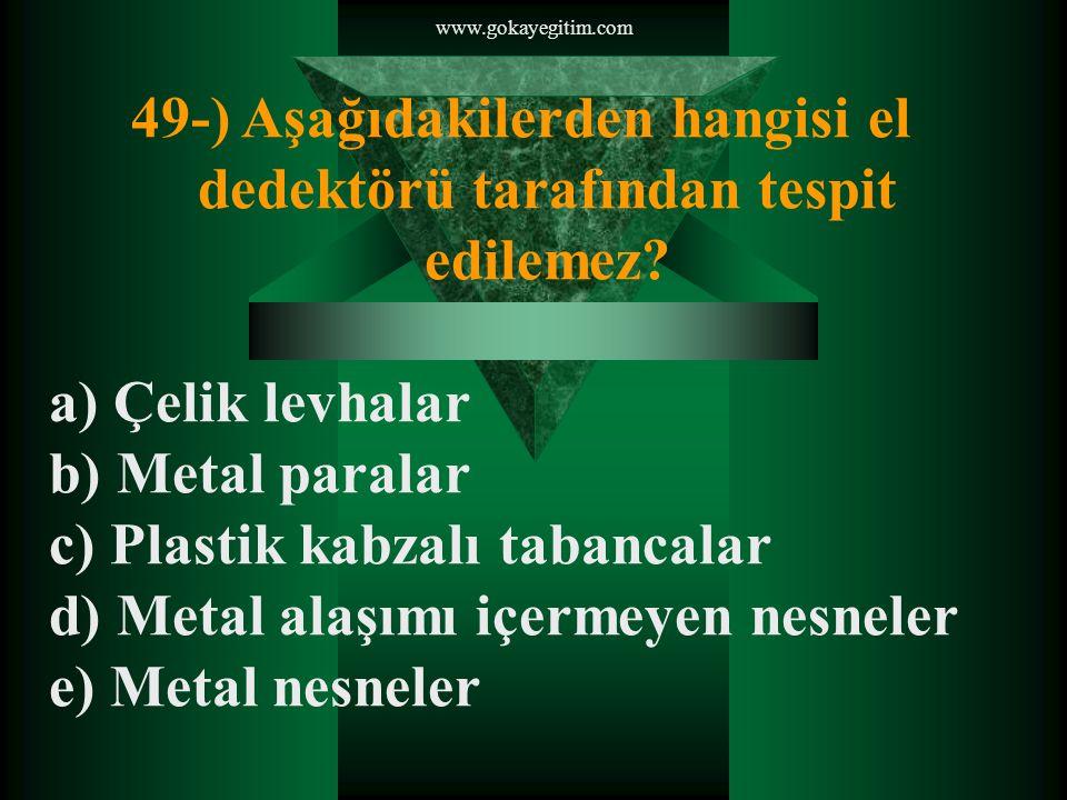 www.gokayegitim.com 49-) Aşağıdakilerden hangisi el dedektörü tarafından tespit edilemez.