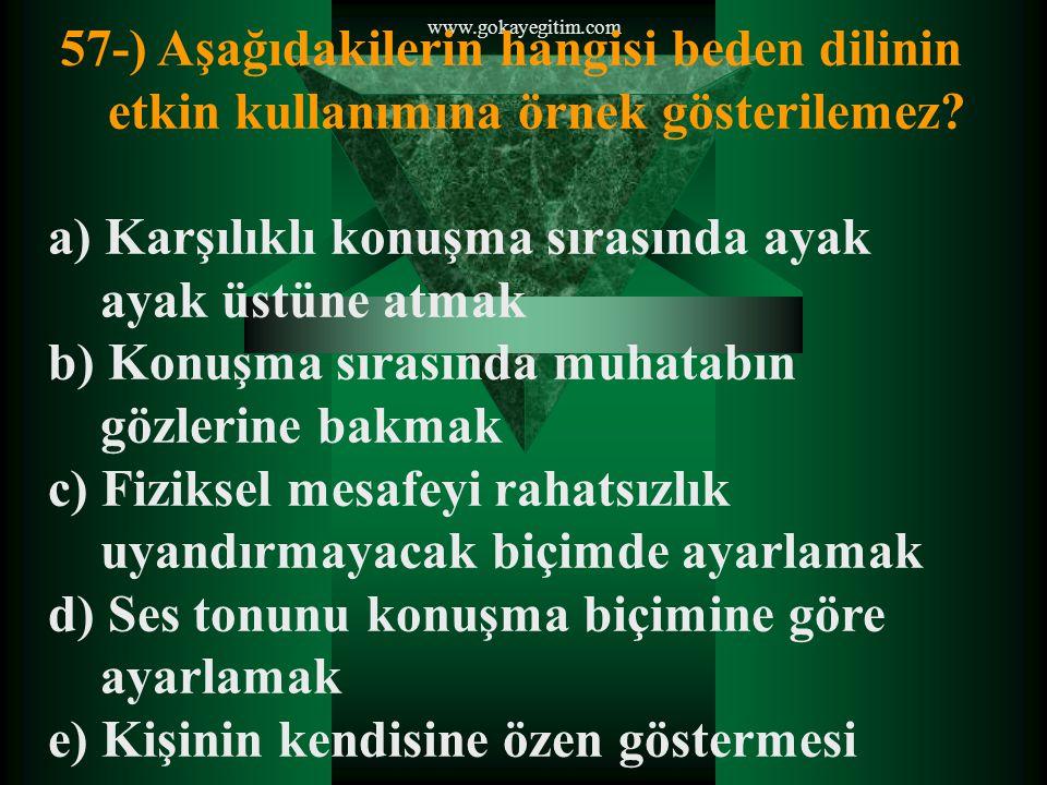 www.gokayegitim.com 57-) Aşağıdakilerin hangisi beden dilinin etkin kullanımına örnek gösterilemez.