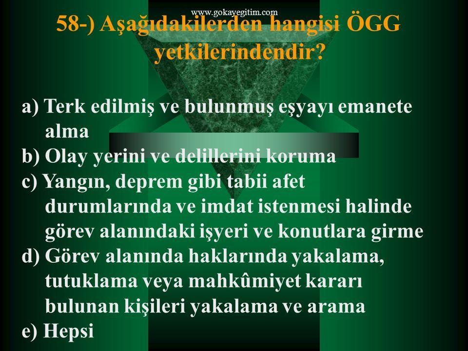 www.gokayegitim.com 58-) Aşağıdakilerden hangisi ÖGG yetkilerindendir.