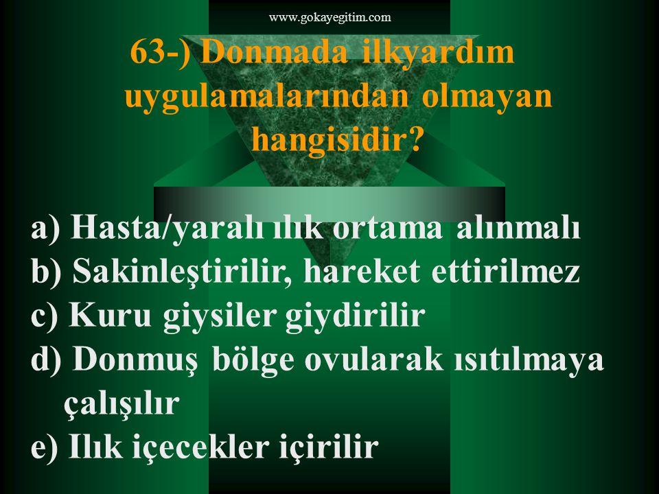 www.gokayegitim.com 63-) Donmada ilkyardım uygulamalarından olmayan hangisidir.