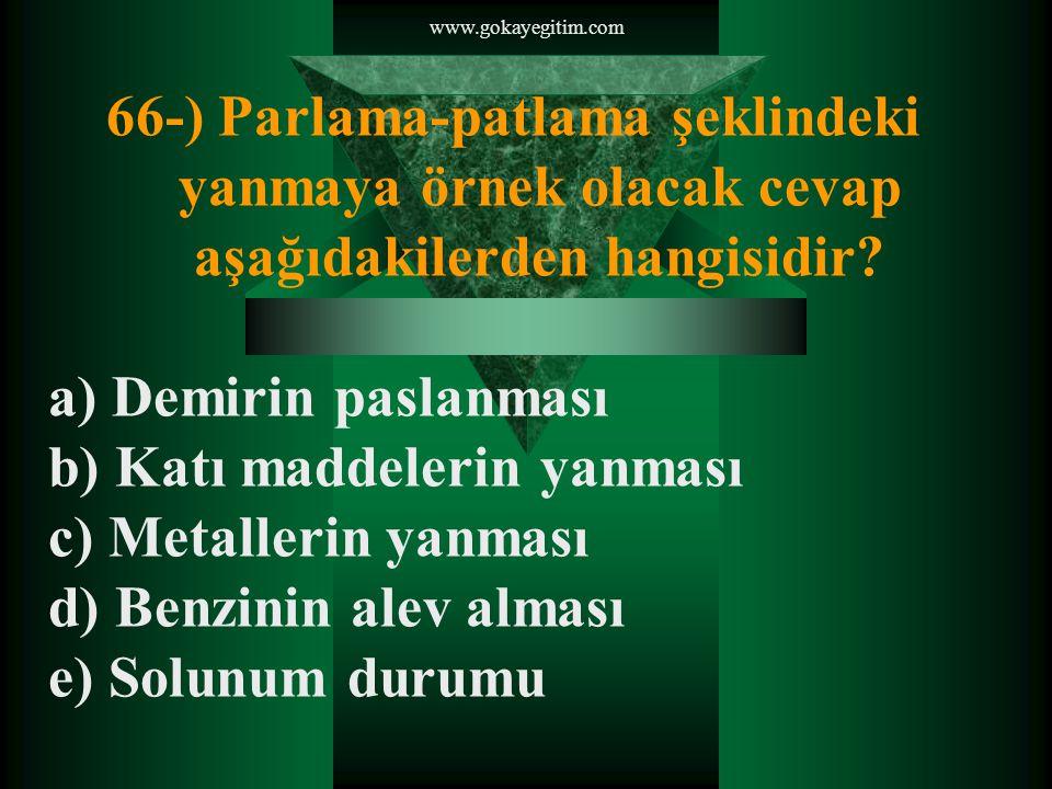 www.gokayegitim.com 66-) Parlama-patlama şeklindeki yanmaya örnek olacak cevap aşağıdakilerden hangisidir.