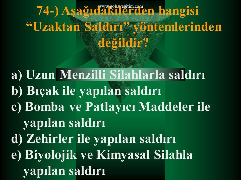 www.gokayegitim.com 74-) Aşağıdakilerden hangisi Uzaktan Saldırı yöntemlerinden değildir.