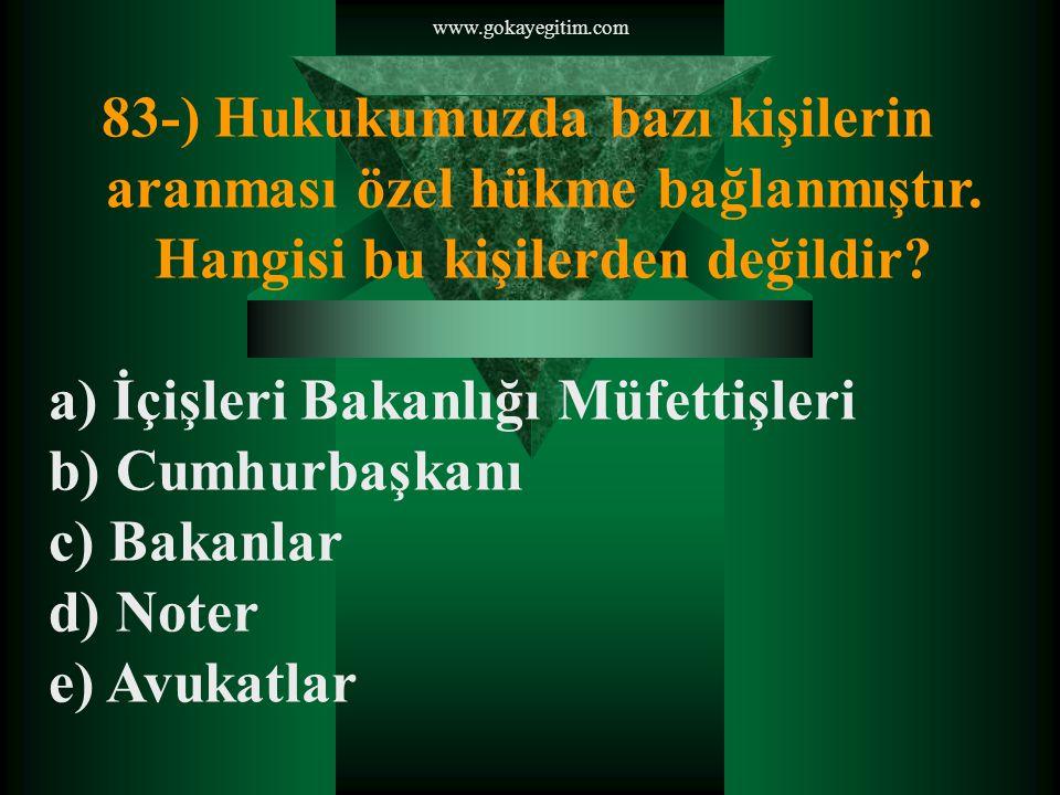 www.gokayegitim.com 83-) Hukukumuzda bazı kişilerin aranması özel hükme bağlanmıştır.