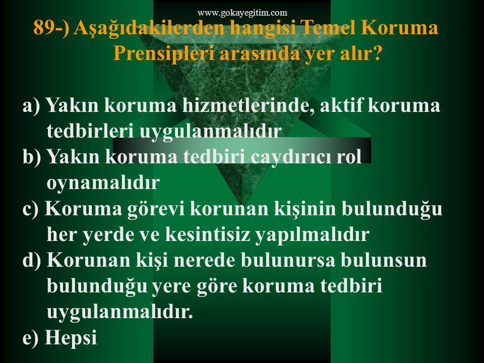 www.gokayegitim.com 89-) Aşağıdakilerden hangisi Temel Koruma Prensipleri arasında yer alır.