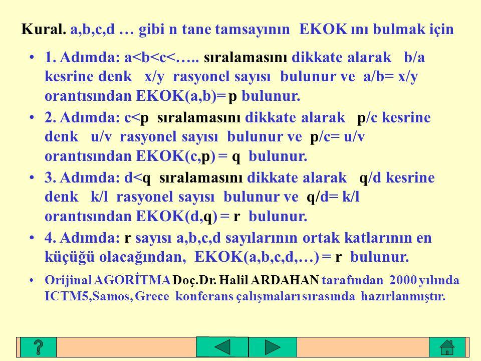 Kural. a,b,c,d … gibi n tane tamsayının EKOK ını bulmak için 1. Adımda: a<b<c<….. sıralamasını dikkate alarak b/a kesrine denk x/y rasyonel sayısı bul