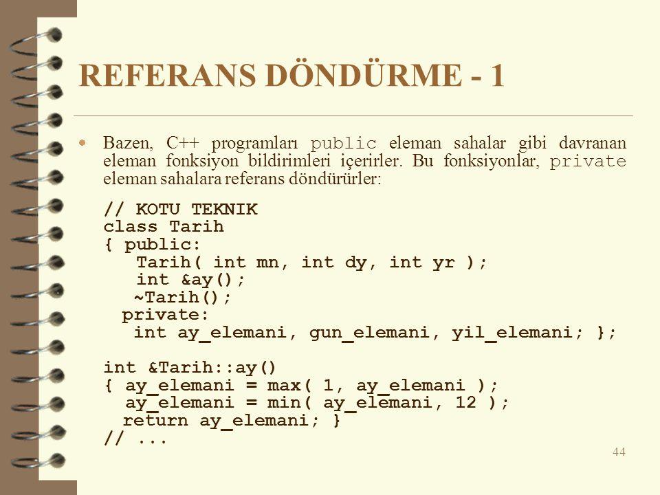 REFERANS DÖNDÜRME - 1  Bazen, C++ programları public eleman sahalar gibi davranan eleman fonksiyon bildirimleri içerirler.