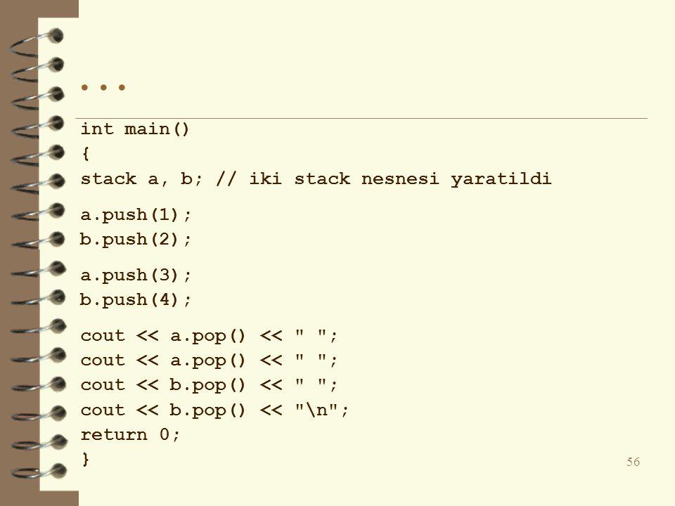 ... int main() { stack a, b; // iki stack nesnesi yaratildi a.push(1); b.push(2); a.push(3); b.push(4); cout << a.pop() <<