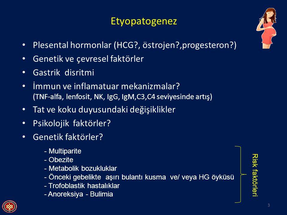 Etyopatogenez Plesental hormonlar (HCG?, östrojen?,progesteron?) Genetik ve çevresel faktörler Gastrik disritmi İmmun ve inflamatuar mekanizmalar? (TN